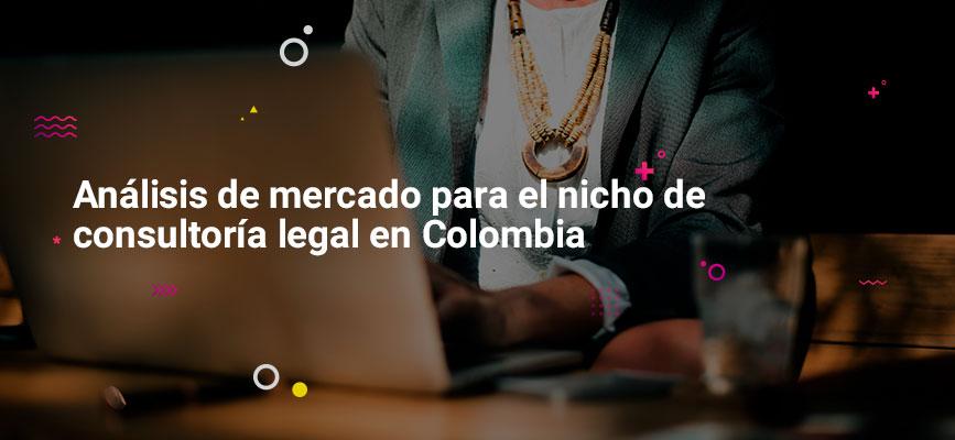 analisis-de-mercado-para-el-nicho-de-consultoria-legal-en-colombia