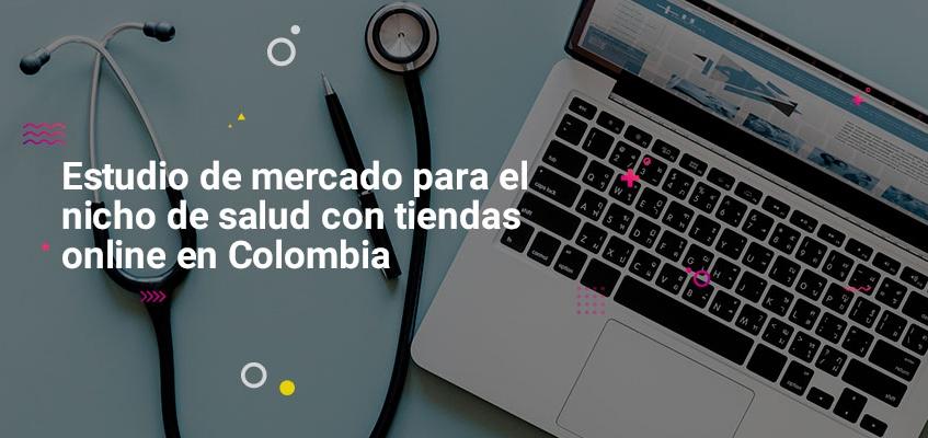 estudio-de-mercado-para-el-nicho-de-salud-con-tiendas-online-en-colombia